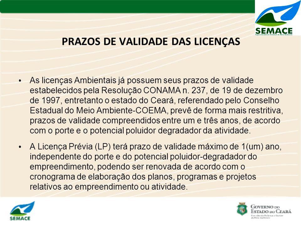 PRAZOS DE VALIDADE DAS LICENÇAS As licenças Ambientais já possuem seus prazos de validade estabelecidos pela Resolução CONAMA n. 237, de 19 de dezembr