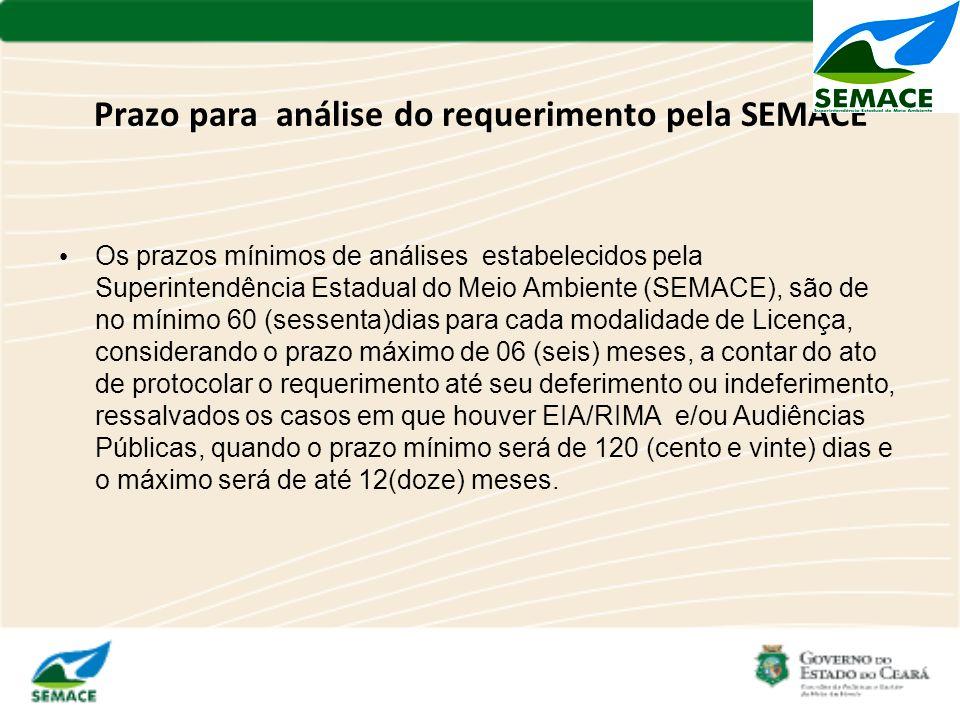 Prazo para análise do requerimento pela SEMACE Os prazos mínimos de análises estabelecidos pela Superintendência Estadual do Meio Ambiente (SEMACE), s