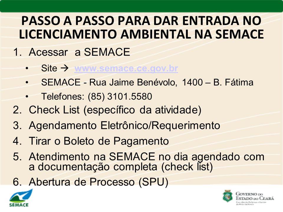 PASSO A PASSO PARA DAR ENTRADA NO LICENCIAMENTO AMBIENTAL NA SEMACE 1.Acessar a SEMACE Site www.semace.ce.gov.brwww.semace.ce.gov.br SEMACE - Rua Jaim