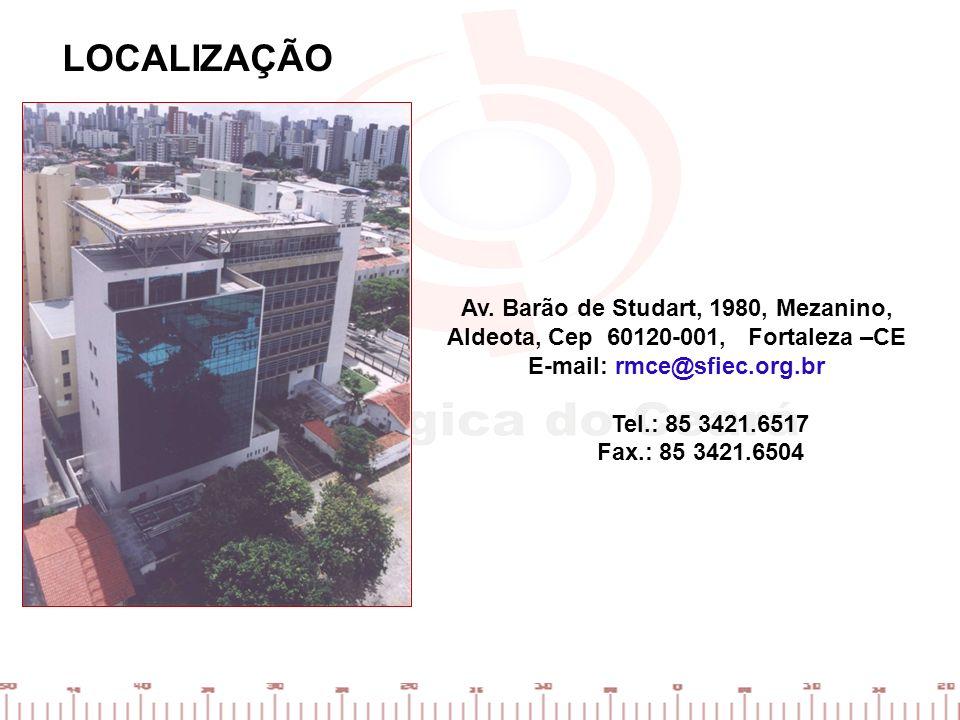 LOCALIZAÇÃO Av. Barão de Studart, 1980, Mezanino, Aldeota, Cep 60120-001, Fortaleza –CE E-mail: rmce@sfiec.org.br Tel.: 85 3421.6517 Fax.: 85 3421.650