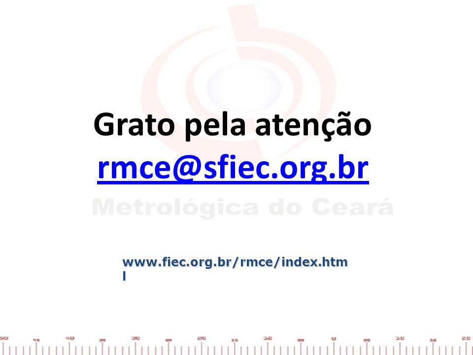 Grato pela atenção rmce@sfiec.org.br www.fiec.org.br/rmce/index.htm l