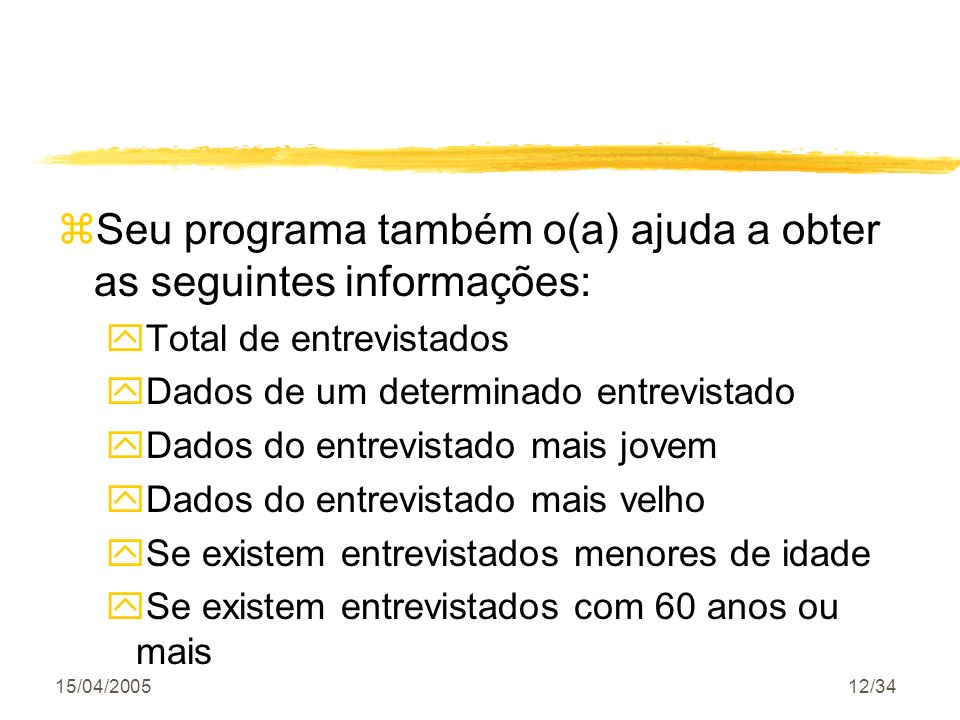 15/04/200512/34 zSeu programa também o(a) ajuda a obter as seguintes informações: yTotal de entrevistados yDados de um determinado entrevistado yDados