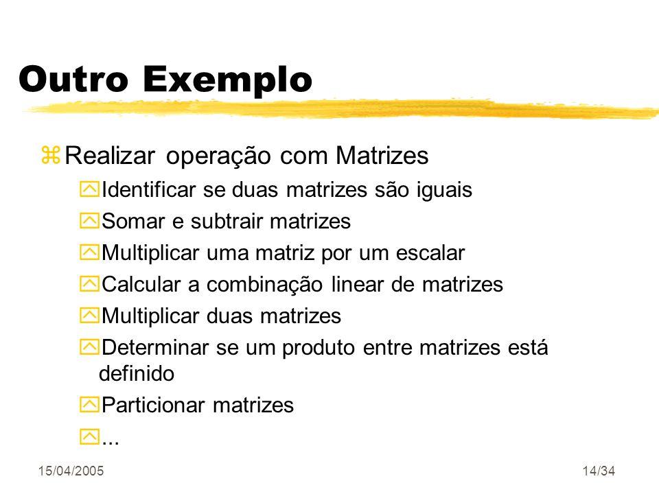 15/04/200514/34 Outro Exemplo zRealizar operação com Matrizes yIdentificar se duas matrizes são iguais ySomar e subtrair matrizes yMultiplicar uma mat