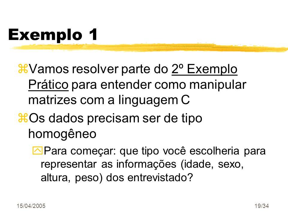 15/04/200519/34 Exemplo 1 zVamos resolver parte do 2º Exemplo Prático para entender como manipular matrizes com a linguagem C zOs dados precisam ser d