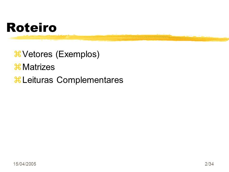 15/04/20052/34 Roteiro zVetores (Exemplos) zMatrizes zLeituras Complementares