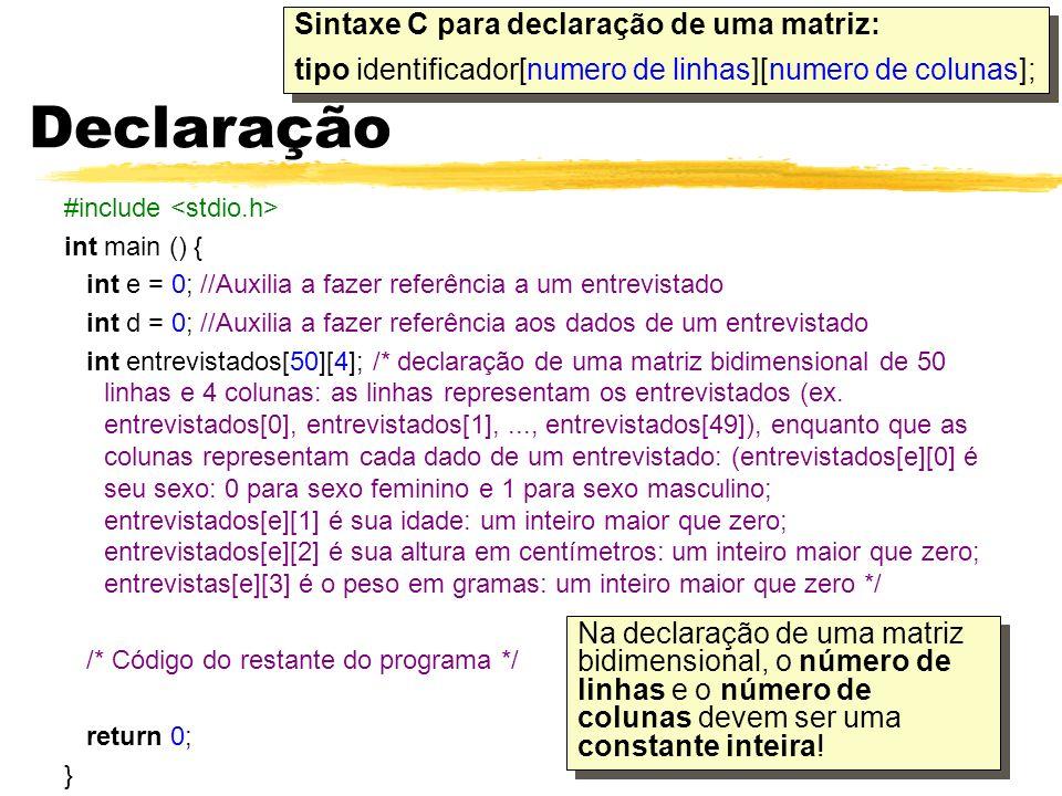 15/04/200520/34 Declaração Sintaxe C para declaração de uma matriz: tipo identificador[numero de linhas][numero de colunas]; Sintaxe C para declaração