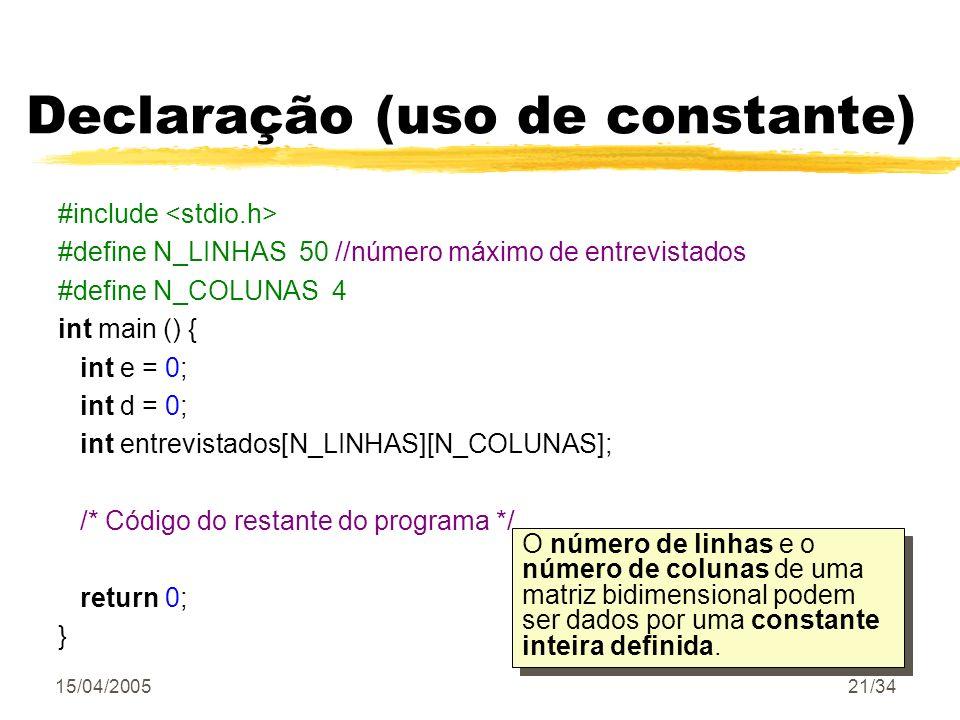 15/04/200521/34 Declaração (uso de constante) #include #define N_LINHAS 50 //número máximo de entrevistados #define N_COLUNAS 4 int main () { int e =