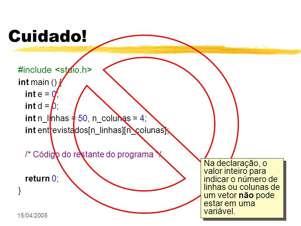 15/04/200522/34 Cuidado! #include int main () { int e = 0; int d = 0; int n_linhas = 50, n_colunas = 4; int entrevistados[n_linhas][n_colunas]; /* Cód