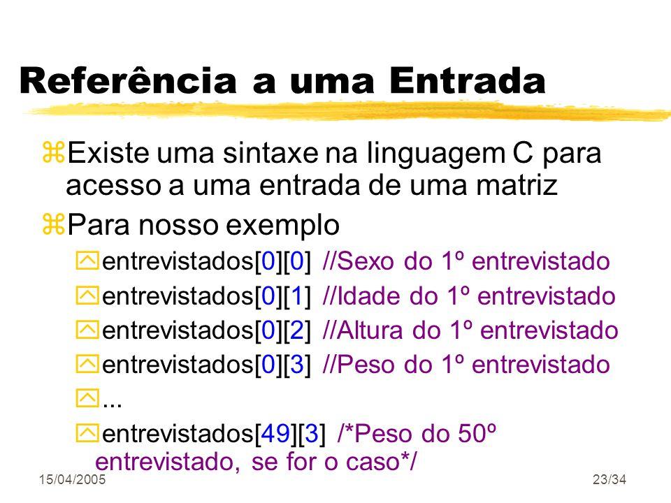 15/04/200523/34 Referência a uma Entrada zExiste uma sintaxe na linguagem C para acesso a uma entrada de uma matriz zPara nosso exemplo yentrevistados