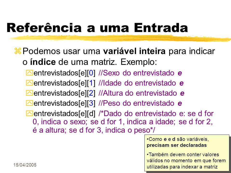 15/04/200524/34 Referência a uma Entrada zPodemos usar uma variável inteira para indicar o índice de uma matriz. Exemplo: yentrevistados[e][0] //Sexo