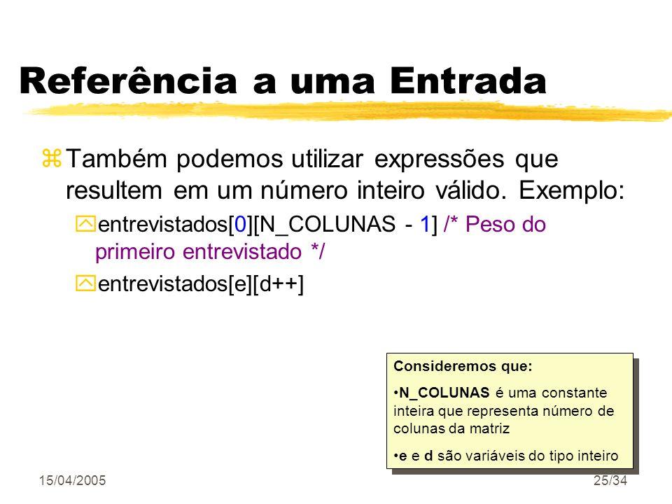 15/04/200525/34 Referência a uma Entrada zTambém podemos utilizar expressões que resultem em um número inteiro válido. Exemplo: yentrevistados[0][N_CO