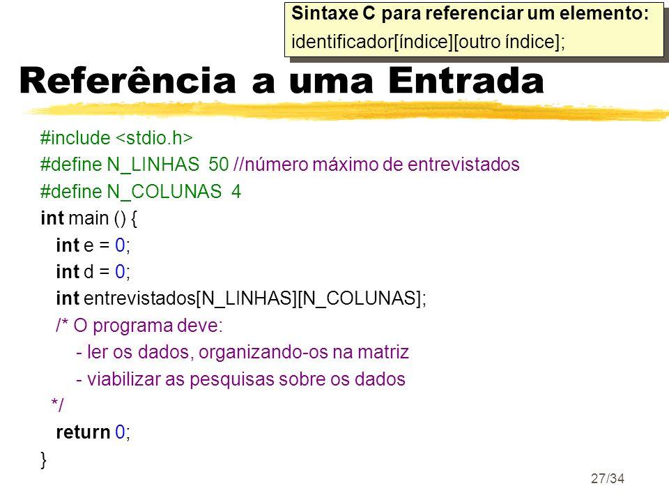 15/04/200527/34 Referência a uma Entrada Sintaxe C para referenciar um elemento: identificador[índice][outro índice]; Sintaxe C para referenciar um el