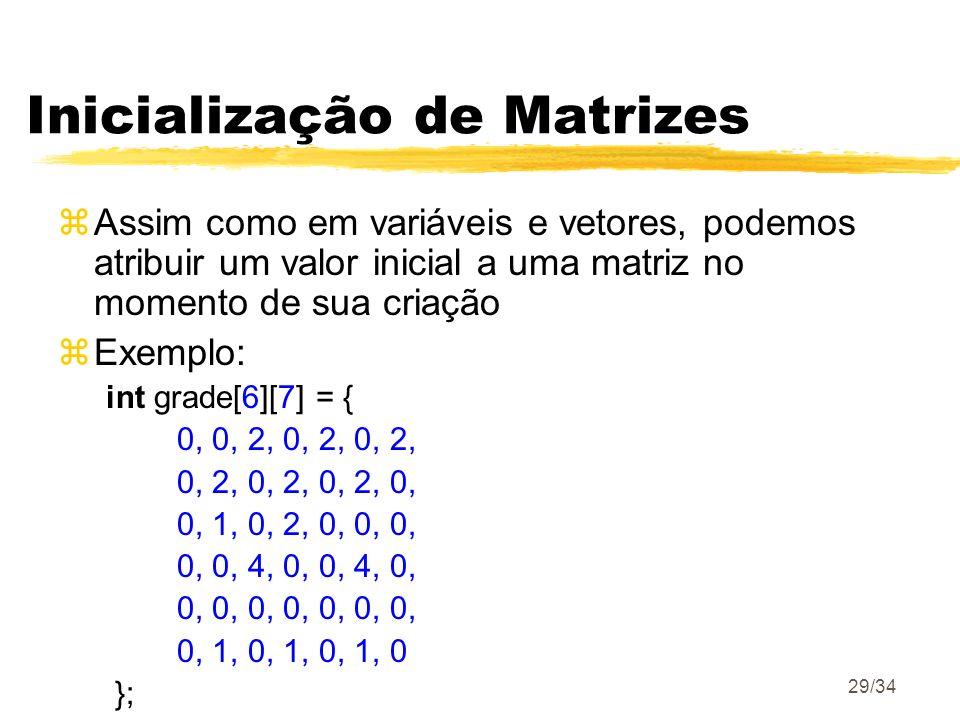 15/04/200529/34 Inicialização de Matrizes zAssim como em variáveis e vetores, podemos atribuir um valor inicial a uma matriz no momento de sua criação