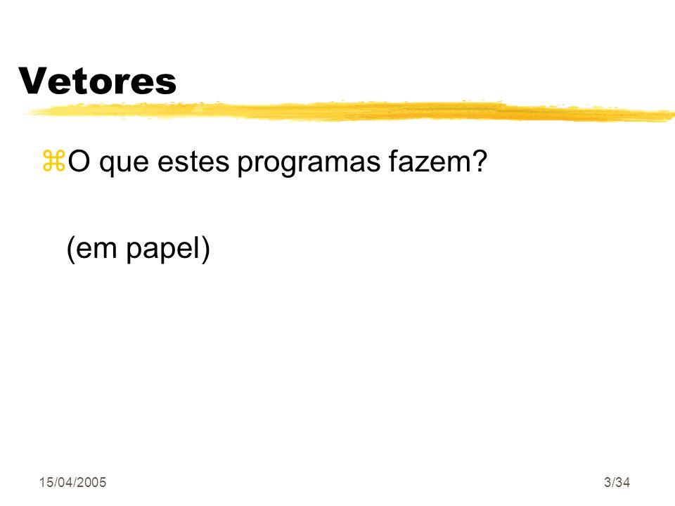15/04/20053/34 Vetores zO que estes programas fazem? (em papel)