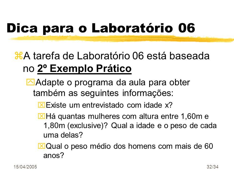 15/04/200532/34 Dica para o Laboratório 06 zA tarefa de Laboratório 06 está baseada no 2º Exemplo Prático yAdapte o programa da aula para obter também