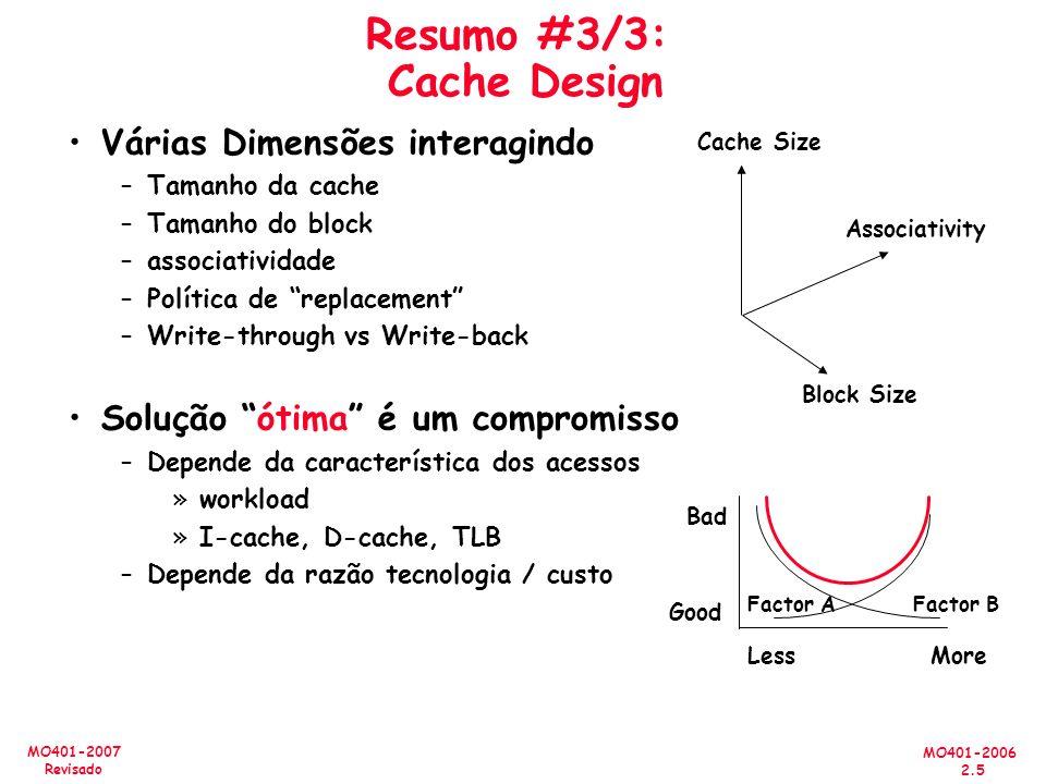 MO401-2006 2.5 MO401-2007 Revisado Resumo #3/3: Cache Design Várias Dimensões interagindo –Tamanho da cache –Tamanho do block –associatividade –Políti