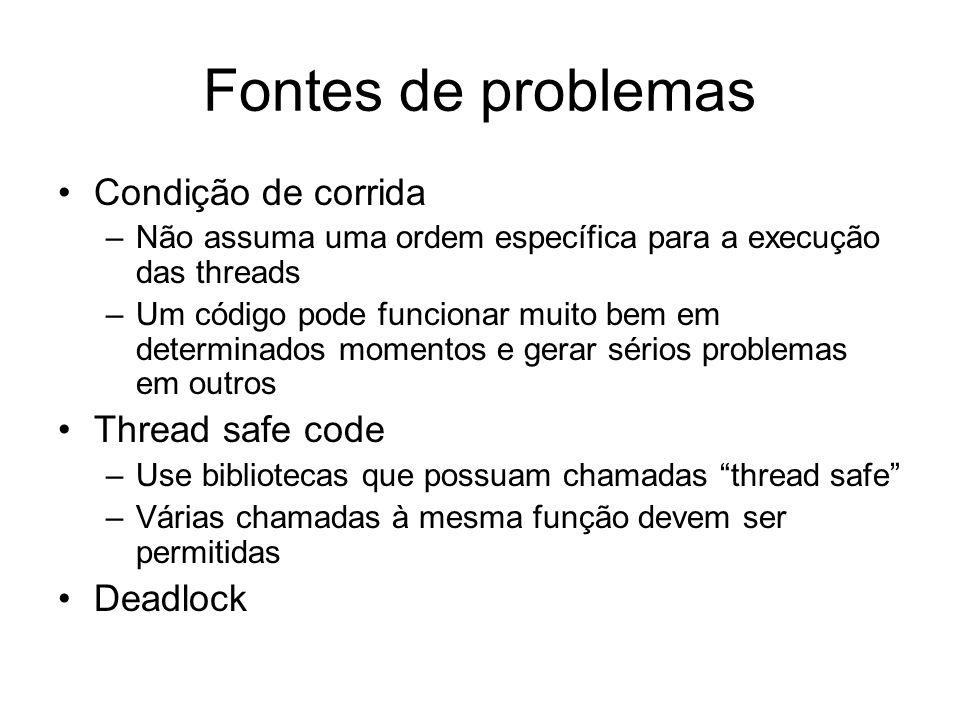 Fontes de problemas Condição de corrida –Não assuma uma ordem específica para a execução das threads –Um código pode funcionar muito bem em determinad