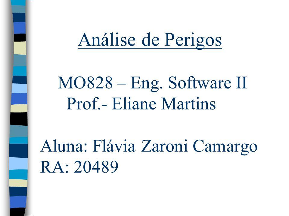 Análise de Perigos MO828 – Eng. Software II Prof.- Eliane Martins Aluna: Flávia Zaroni Camargo RA: 20489