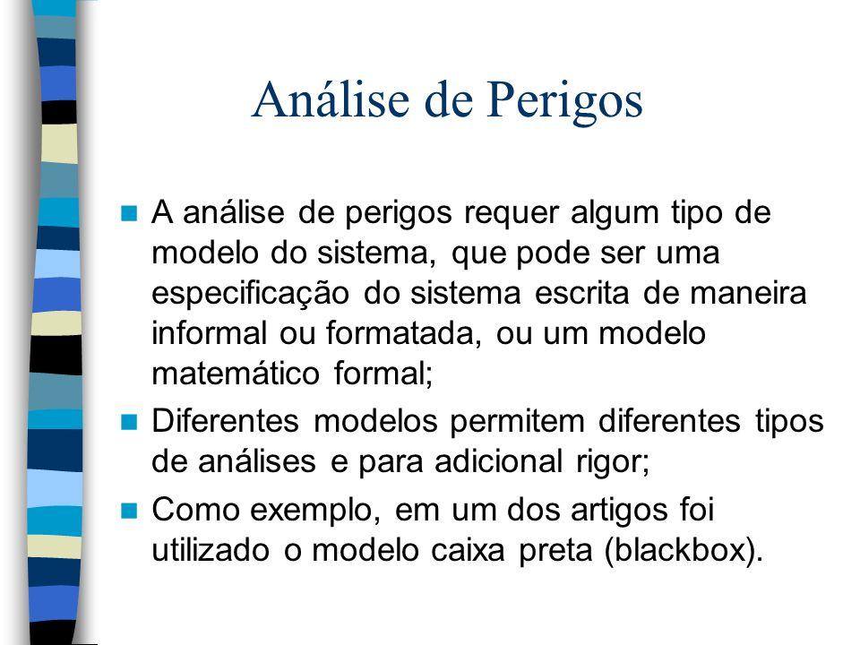 Análise de Perigos A análise de perigos requer algum tipo de modelo do sistema, que pode ser uma especificação do sistema escrita de maneira informal