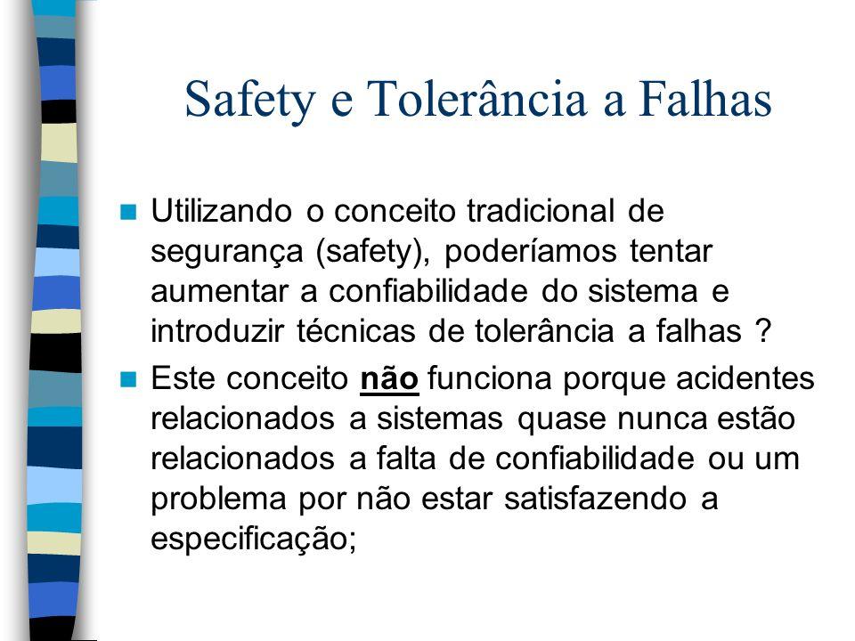 Safety e Tolerância a Falhas Utilizando o conceito tradicional de segurança (safety), poderíamos tentar aumentar a confiabilidade do sistema e introdu