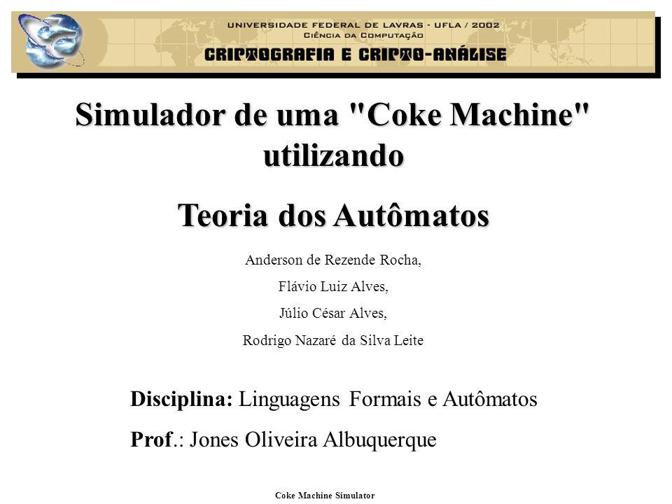 Introdução Aplicando os conceitos básicos da Teoria dos Autômatos, procuramos simular, neste trabalho, uma Coke Machine.