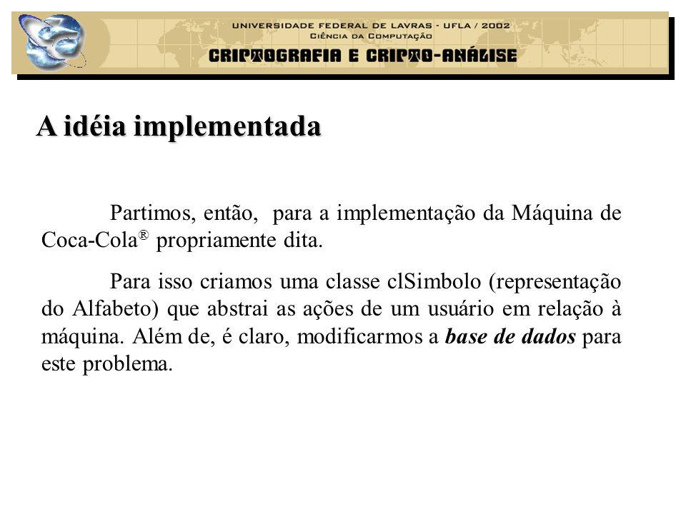 Partimos, então, para a implementação da Máquina de Coca-Cola ® propriamente dita. Para isso criamos uma classe clSimbolo (representação do Alfabeto)