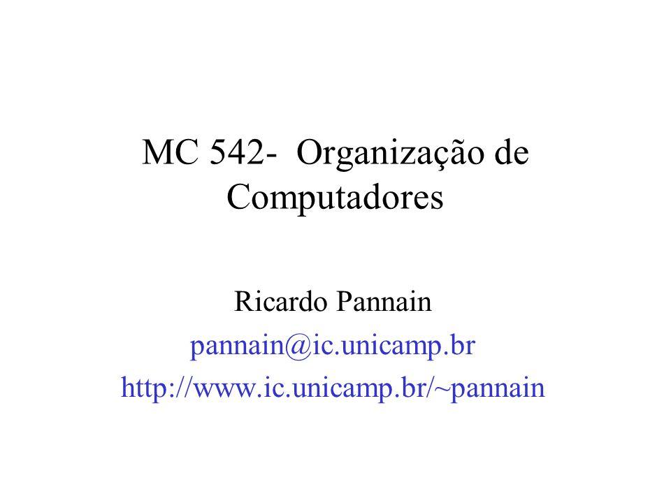 MC 542- Organização de Computadores Ricardo Pannain pannain@ic.unicamp.br http://www.ic.unicamp.br/~pannain