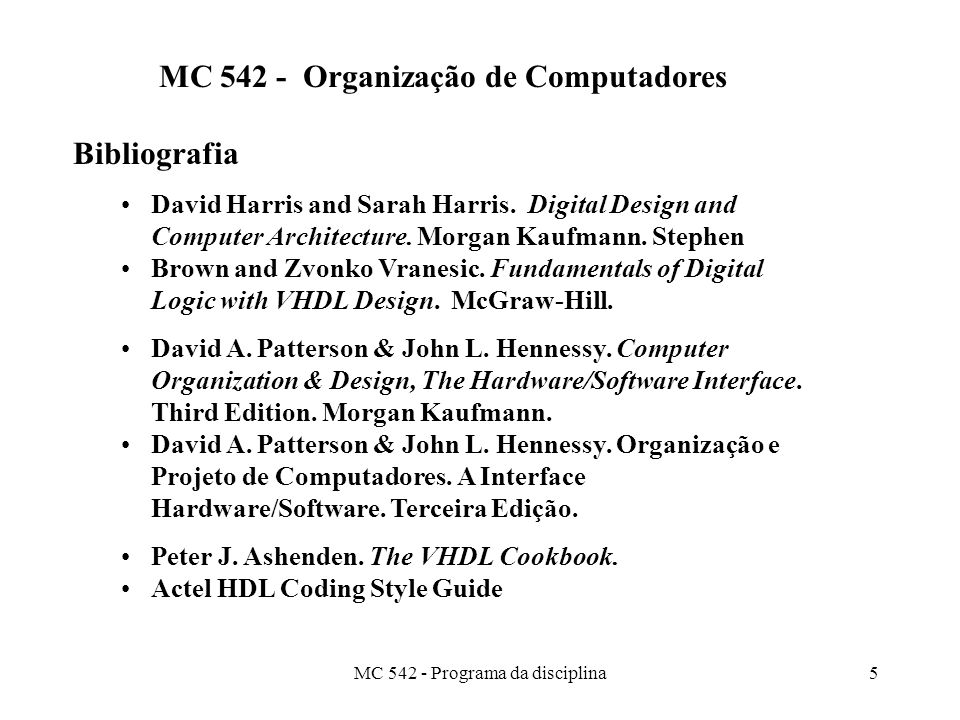 MC 542 - Programa da disciplina5 MC 542 - Organização de Computadores Bibliografia David Harris and Sarah Harris. Digital Design and Computer Architec