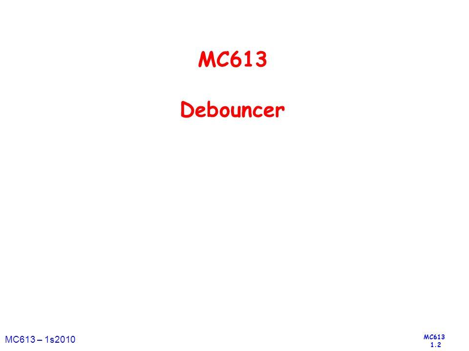 MC613 1.2 MC613 – 1s2010 MC613 Debouncer