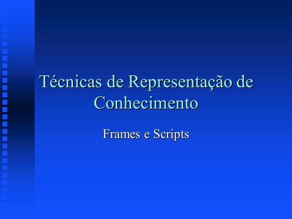 Técnicas de Representação de Conhecimento Frames e Scripts