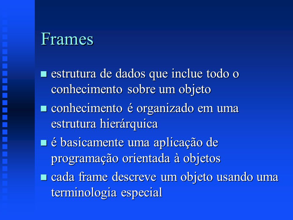 Frames n estrutura de dados que inclue todo o conhecimento sobre um objeto n conhecimento é organizado em uma estrutura hierárquica n é basicamente um