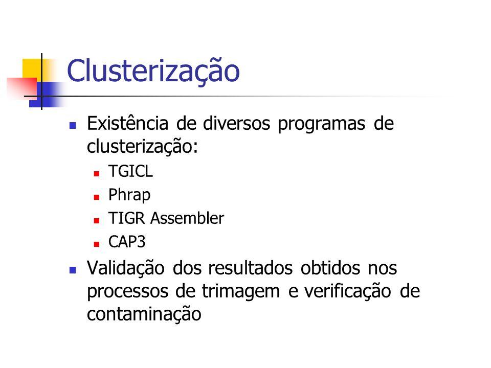 Clusterização Existência de diversos programas de clusterização: TGICL Phrap TIGR Assembler CAP3 Validação dos resultados obtidos nos processos de tri