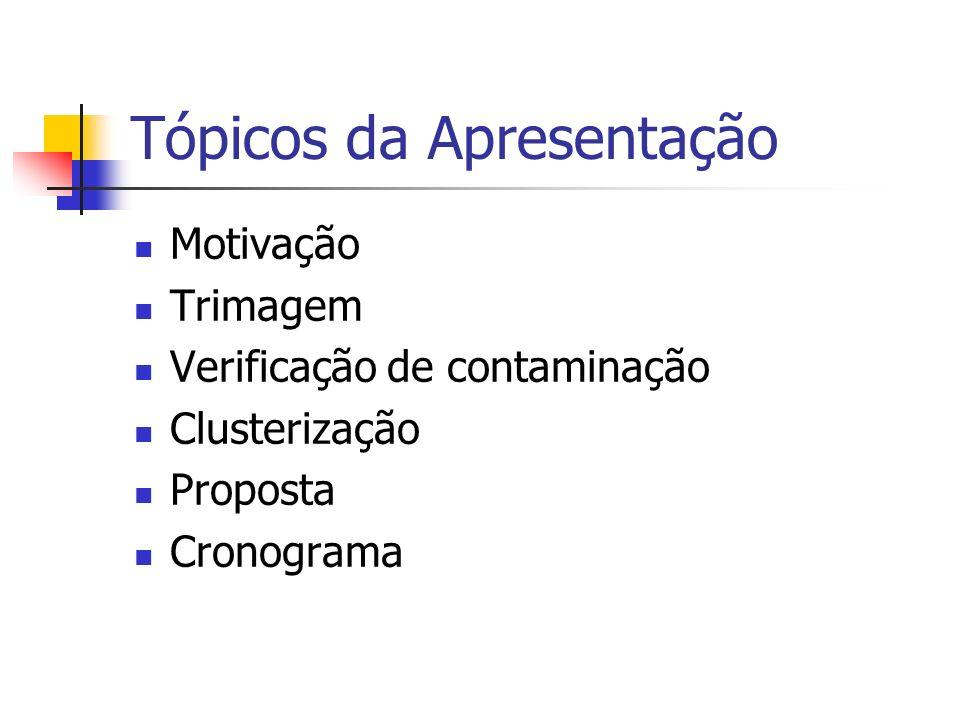 Motivação Importância dos projetos de seqüenciamento Projetos EST no Brasil Ausência de metodologia padrão utilizada pelos diferentes projetos Possibilidade de identificação de melhorias a serem feitas nos processos existentes