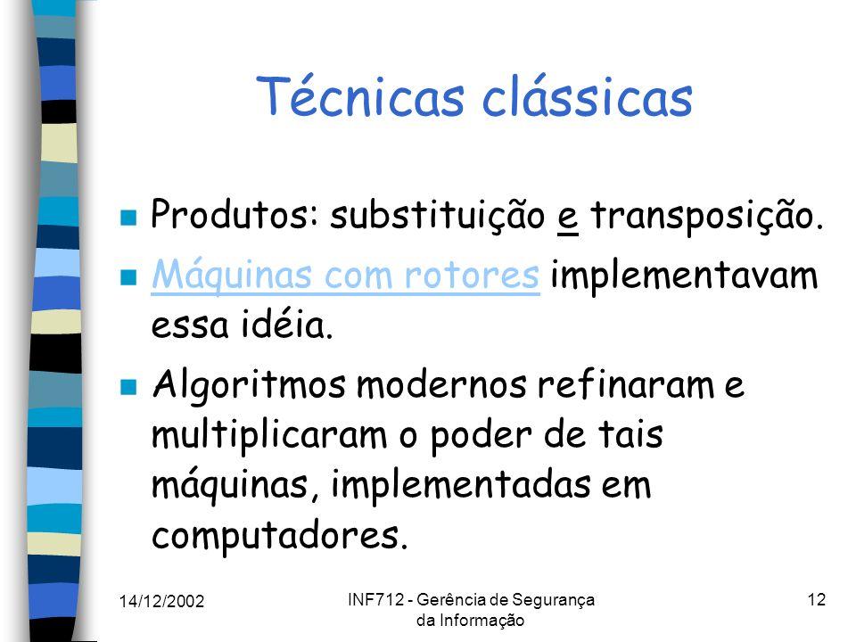 14/12/2002 INF712 - Gerência de Segurança da Informação 12 Técnicas clássicas n Produtos: substituição e transposição. n Máquinas com rotores implemen