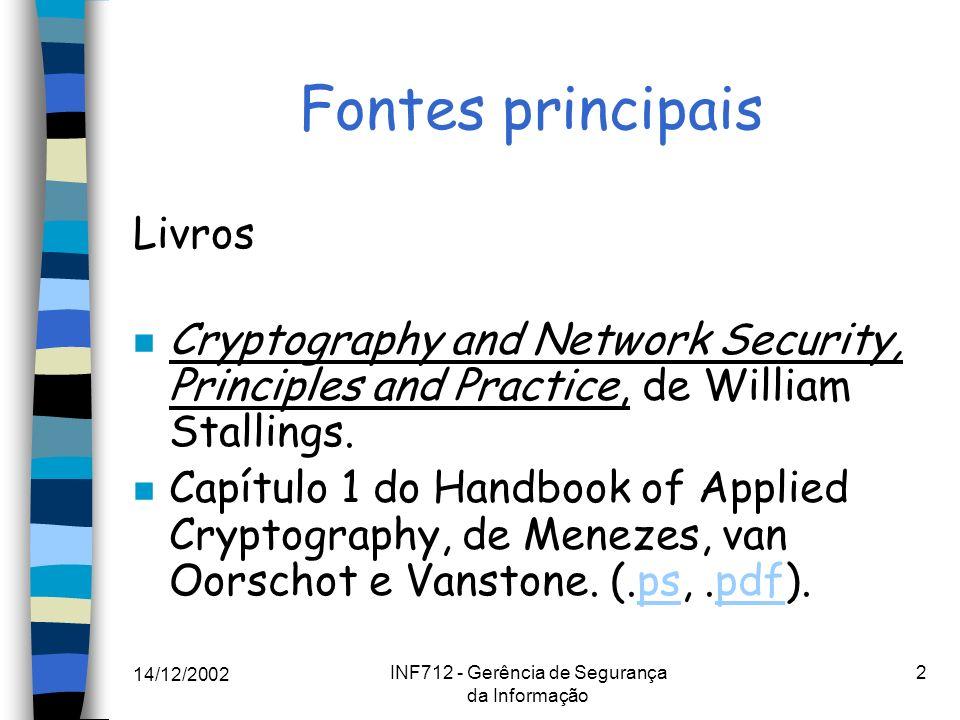 14/12/2002 INF712 - Gerência de Segurança da Informação 23 Criptografia de chave pública - conceitos básicos - n Criptografia simétrica não resolve um problema básico: o estabelecimento seguro da chave secreta entre as duas partes comunicantes.