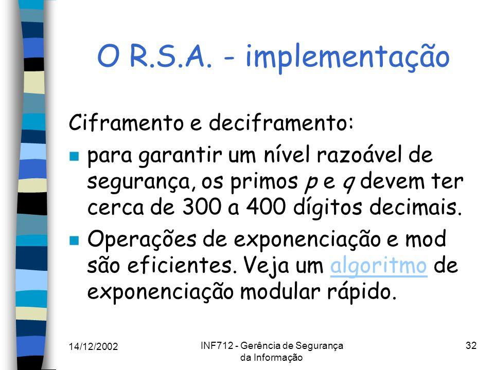 14/12/2002 INF712 - Gerência de Segurança da Informação 32 O R.S.A. - implementação Ciframento e deciframento: n para garantir um nível razoável de se