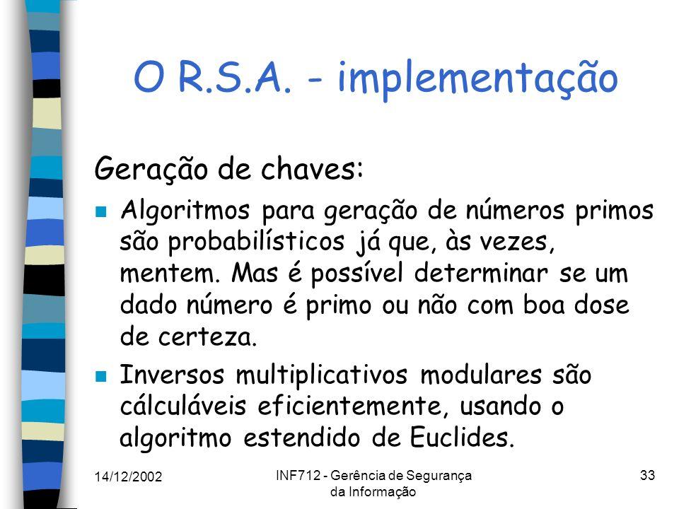 14/12/2002 INF712 - Gerência de Segurança da Informação 33 O R.S.A. - implementação Geração de chaves: n Algoritmos para geração de números primos são