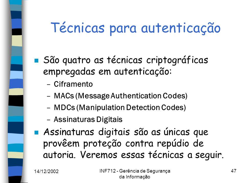 14/12/2002 INF712 - Gerência de Segurança da Informação 47 Técnicas para autenticação n São quatro as técnicas criptográficas empregadas em autenticaç