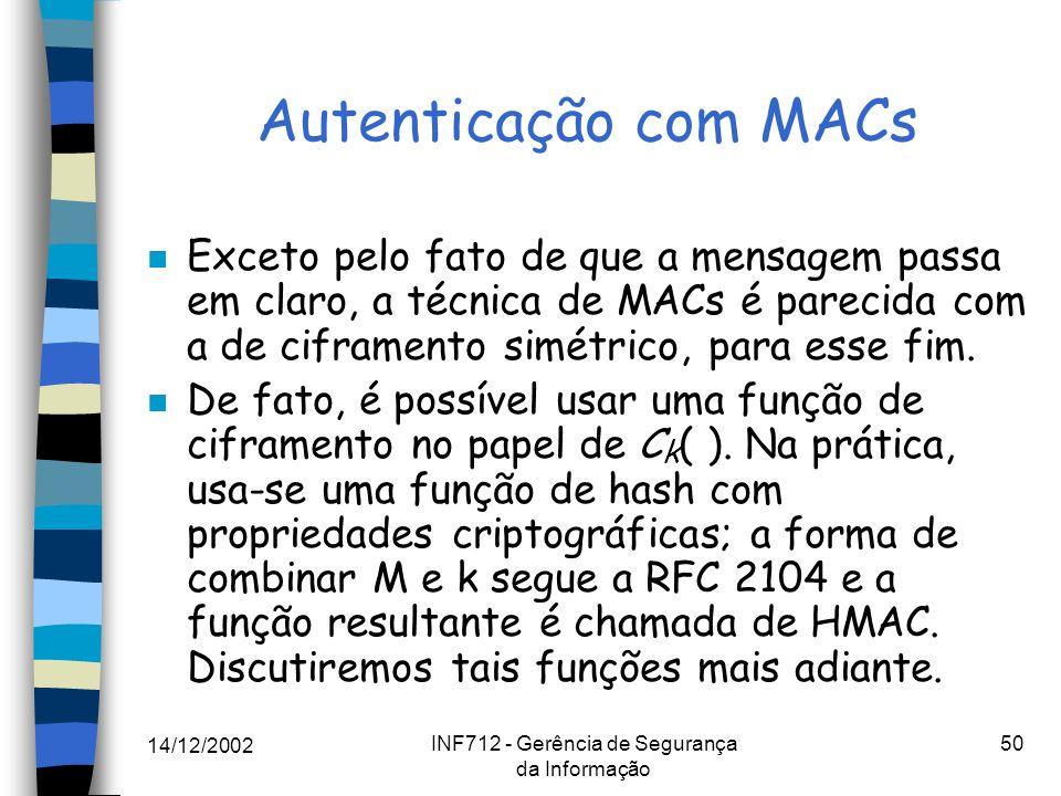 14/12/2002 INF712 - Gerência de Segurança da Informação 50 Autenticação com MACs n Exceto pelo fato de que a mensagem passa em claro, a técnica de MAC
