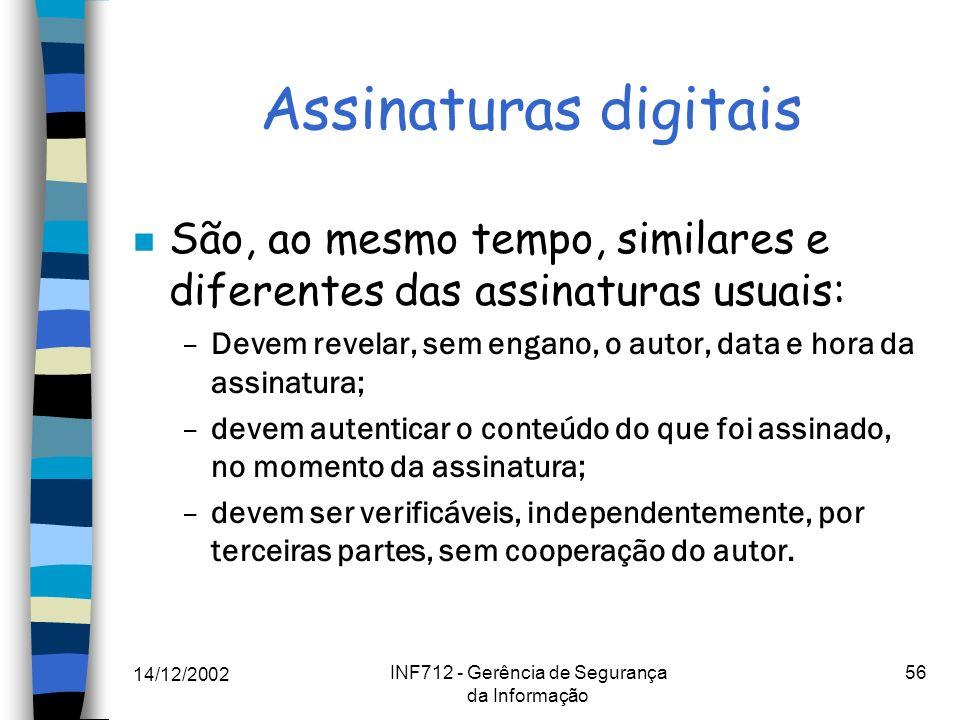 14/12/2002 INF712 - Gerência de Segurança da Informação 56 Assinaturas digitais n São, ao mesmo tempo, similares e diferentes das assinaturas usuais: