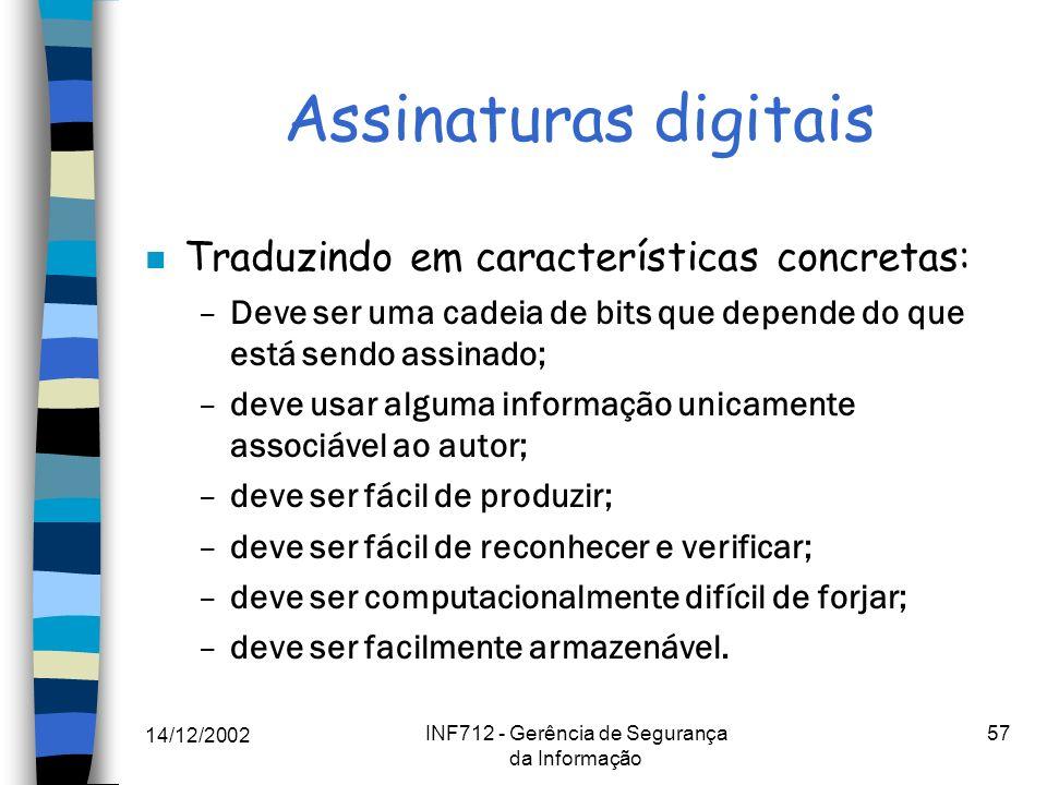 14/12/2002 INF712 - Gerência de Segurança da Informação 57 Assinaturas digitais n Traduzindo em características concretas: –Deve ser uma cadeia de bit