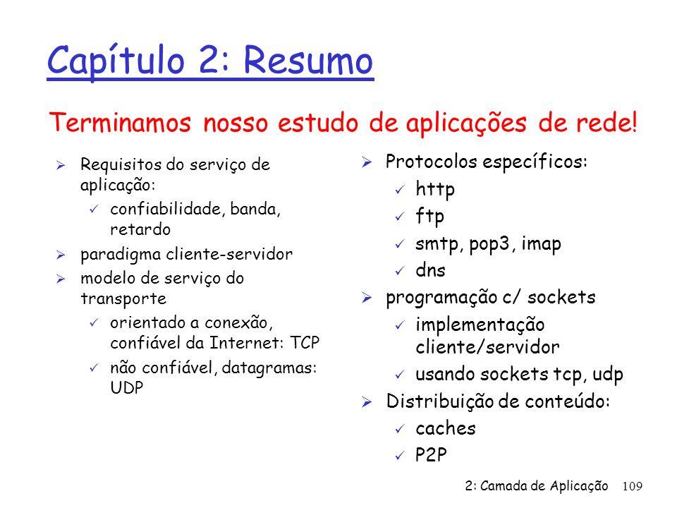 2: Camada de Aplicação109 Capítulo 2: Resumo Ø Requisitos do serviço de aplicação: ü confiabilidade, banda, retardo Ø paradigma cliente-servidor Ø mod