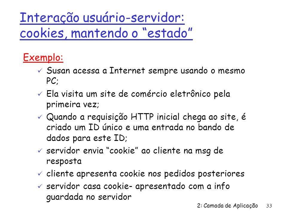 2: Camada de Aplicação33 Interação usuário-servidor: cookies, mantendo o estado Exemplo: ü Susan acessa a Internet sempre usando o mesmo PC; ü Ela vis