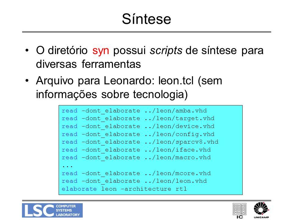 Síntese O diretório syn possui scripts de síntese para diversas ferramentas Arquivo para Leonardo: leon.tcl (sem informações sobre tecnologia) read -d