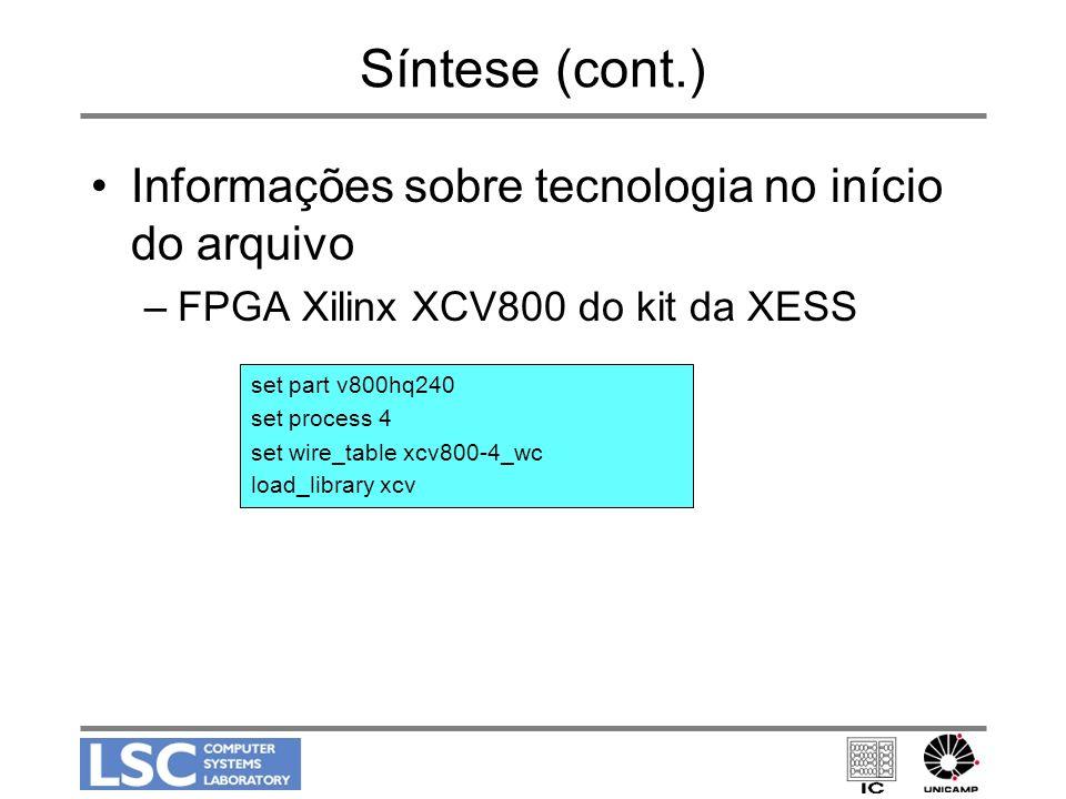 Síntese (cont.) Informações sobre tecnologia no início do arquivo –FPGA Xilinx XCV800 do kit da XESS set part v800hq240 set process 4 set wire_table x