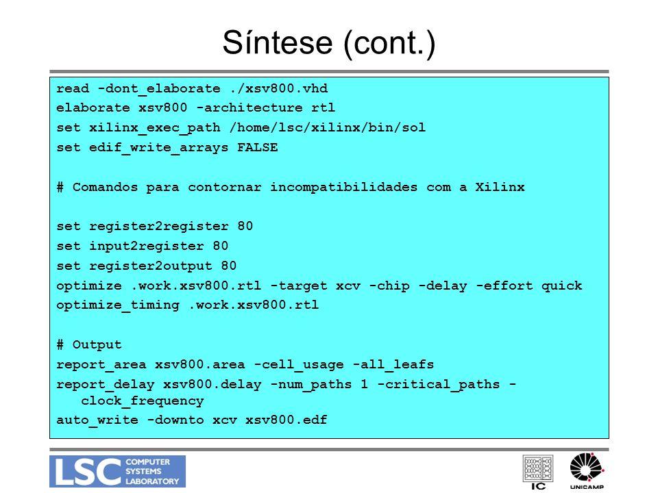 Síntese (cont.) read -dont_elaborate./xsv800.vhd elaborate xsv800 -architecture rtl set xilinx_exec_path /home/lsc/xilinx/bin/sol set edif_write_array