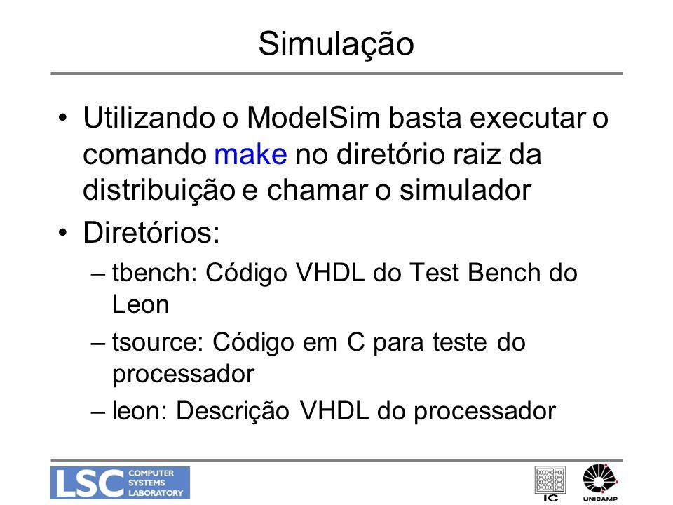 Simulação Utilizando o ModelSim basta executar o comando make no diretório raiz da distribuição e chamar o simulador Diretórios: –tbench: Código VHDL