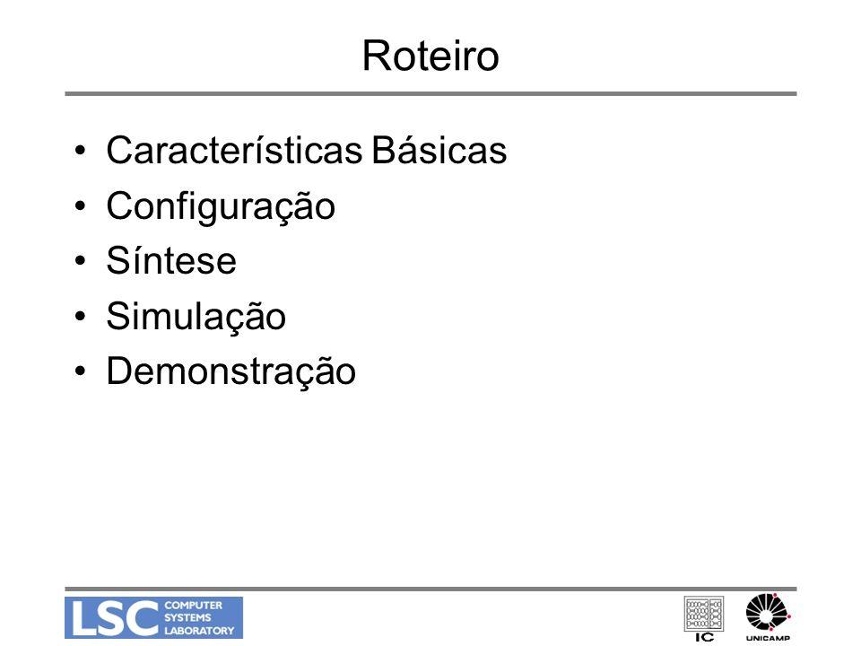 Roteiro Características Básicas Configuração Síntese Simulação Demonstração