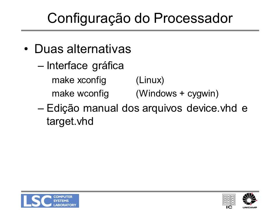 Configuração do Processador Duas alternativas –Interface gráfica make xconfig(Linux) make wconfig(Windows + cygwin) –Edição manual dos arquivos device