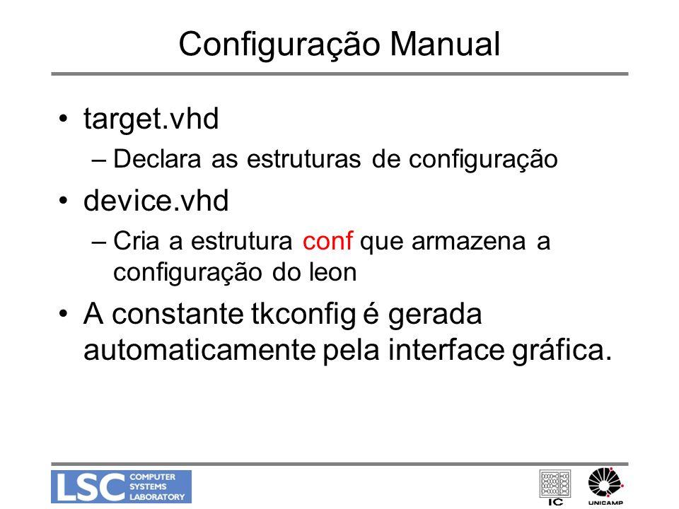Configuração Manual target.vhd –Declara as estruturas de configuração device.vhd –Cria a estrutura conf que armazena a configuração do leon A constant